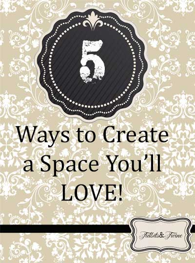 Tidbits&Twine - 5 Ways to Create a Space You'll Love