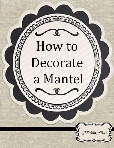 Tidbits&Twine - How to Decorate a Mantel