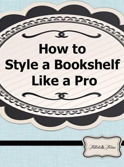How to Style a Bookshelf Like a Pro!
