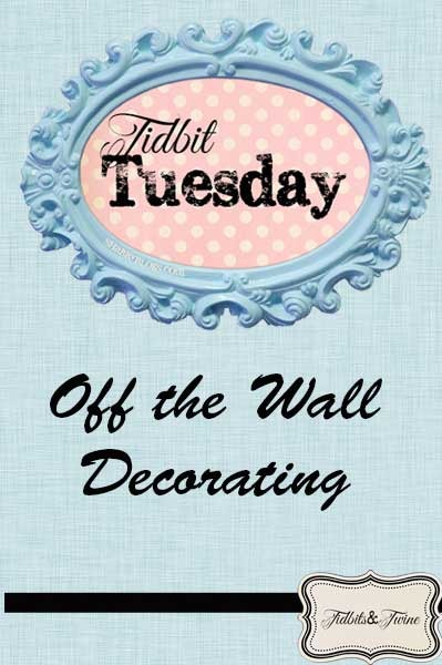Tidbit Tuesday – Off the Wall Decorating