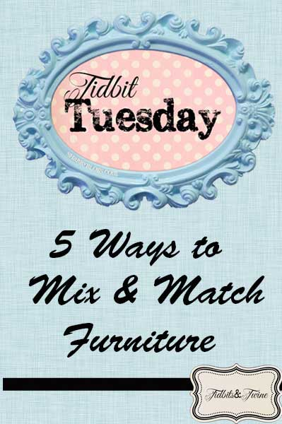 Tidbit Tuesday - 5 Ways to Mix and Match Furniture