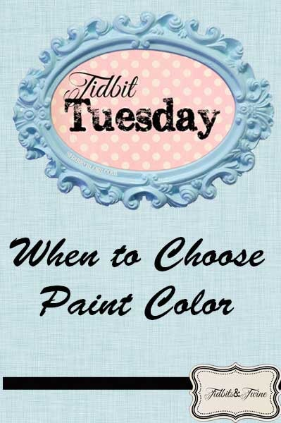 Tidbit Tuesday: When to Pick Your Paint Color