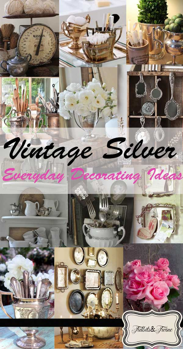 Vintage Silver Everyday Decorating Ideas