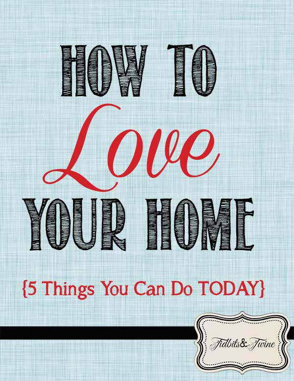 TIDBITS-&-TWINE---How-to-Love-Your-Home
