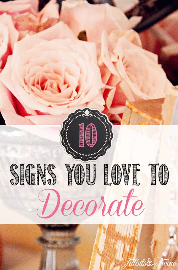 10 Signs You Love to Decorate