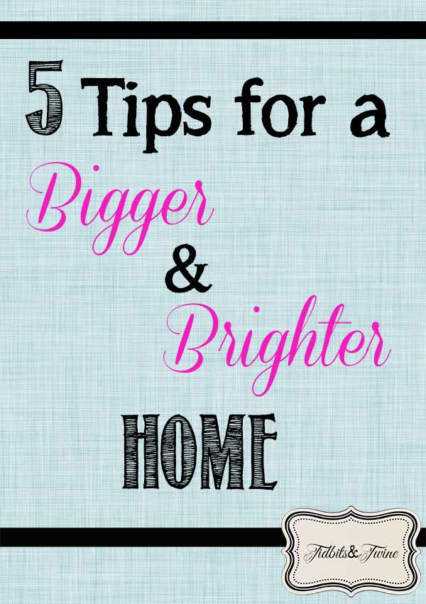 TIDBITS-&-TWINE---5-Tips-for-a-Bigger-and-Brighter-Home