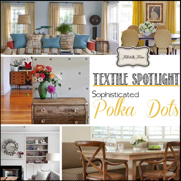 TIDBITS-&-TWINE---Textile-Spotlight-Surprisingly-Sophisticated-Polka-Dots