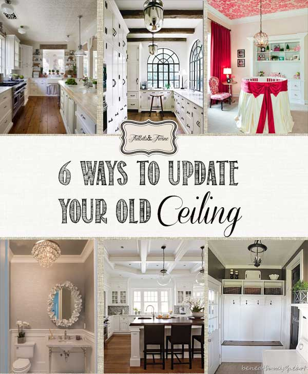 TIDBITS-&-TWINE---6-Ways-to-Give-New-Live-to-Old-Ceilings