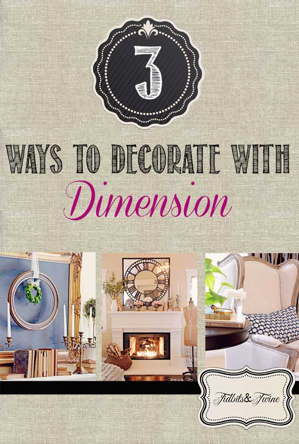 TIDBITS-&-TWINE---3-Easy-Ways-to-Add-Dimension-to-Your-Home