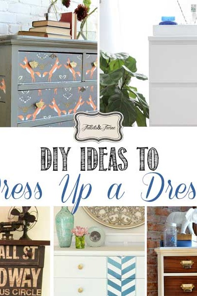 DIY Ideas to Dress Up a Dresser {from Ordinary to Extraordinary}
