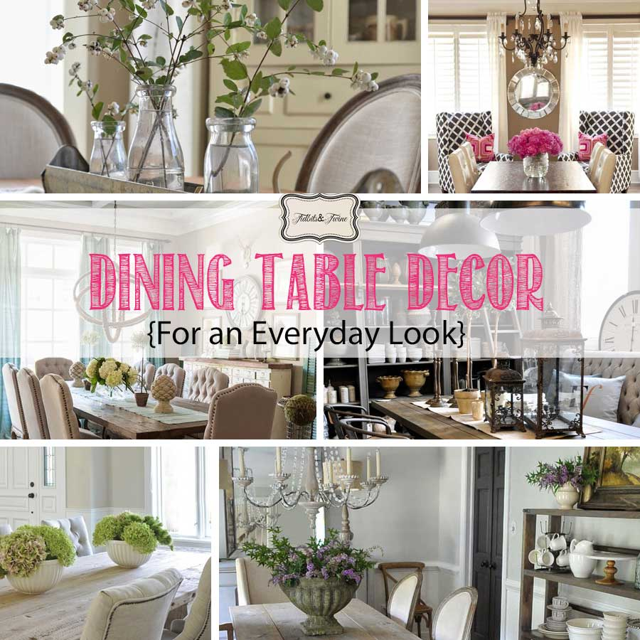 Dining table decor for an everyday look tidbits twine for Decorating ideas for a dining room table