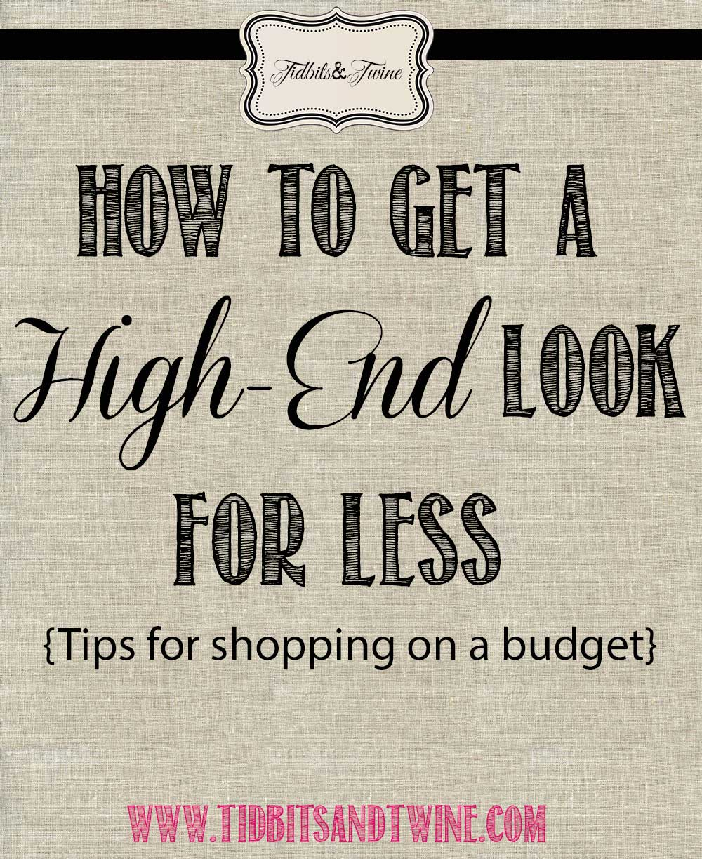 TIDBITS&TWINE - How to Get a High-End Look for Less