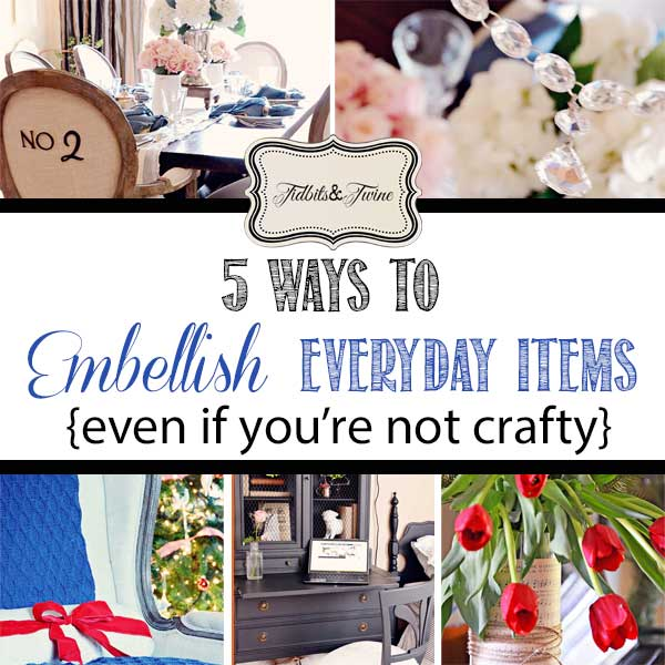 TIDBITS&TWINE - 5 Ways to Embellish Everyday Items