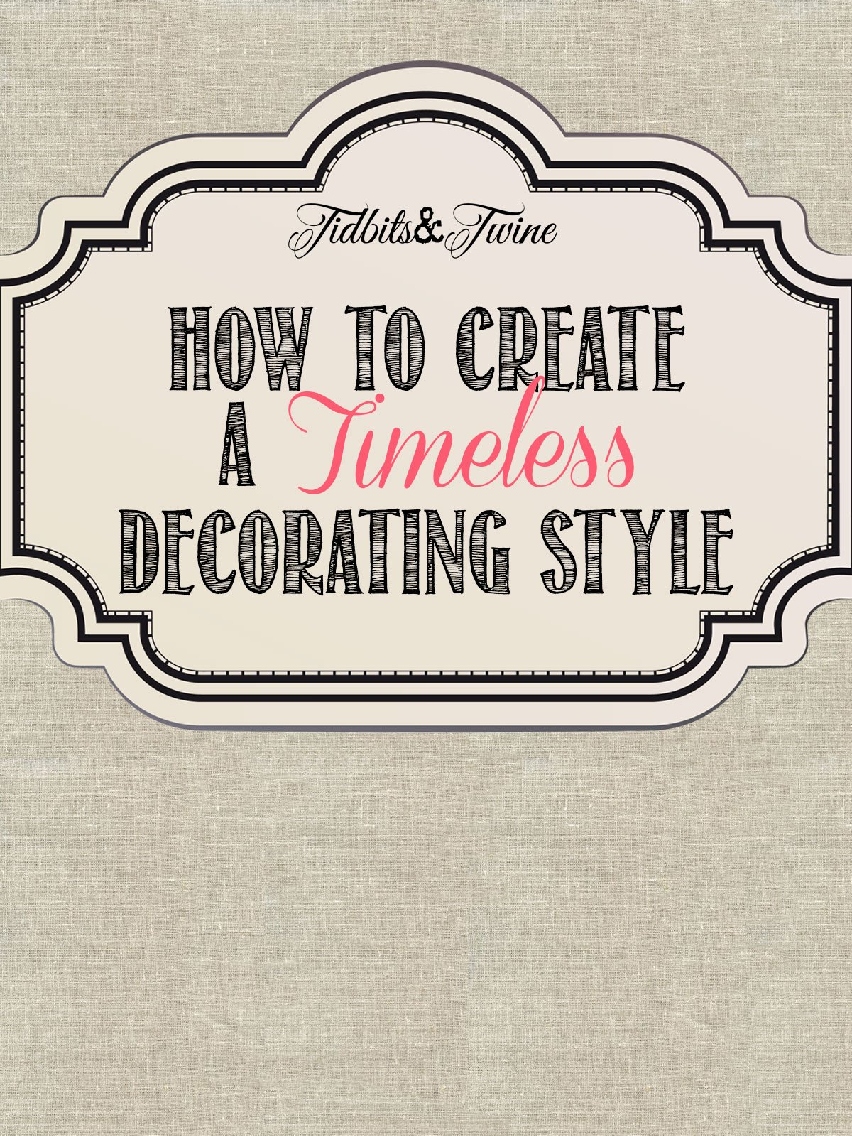 TIDBITS&TWINE---How-to-Create-a-Timeless-Decorating-