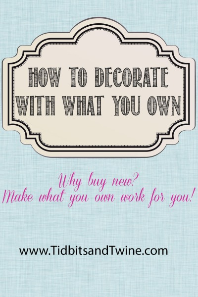 How to Decorate with What You Own {Even If It Doesn't Really Work}