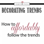 How to affordably follow decorating trends