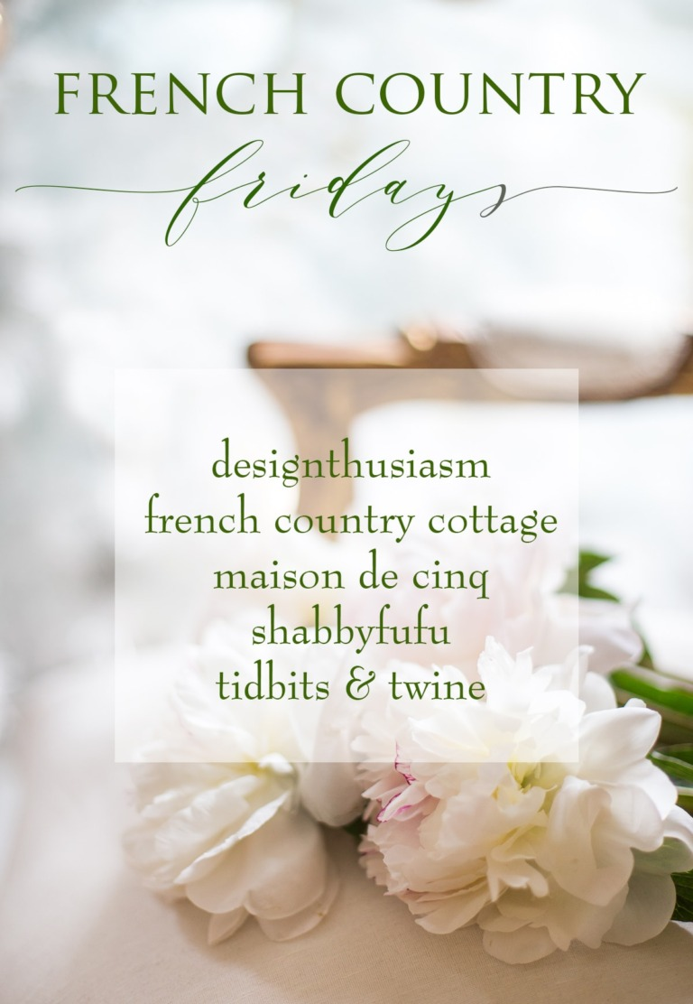 French Country Fridays 132 – Celebrating the Beauty of French Decor